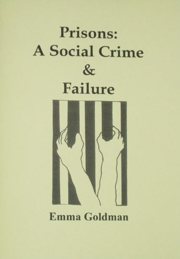 Prisons: A Social Crime and Failure, by Emma Goldman